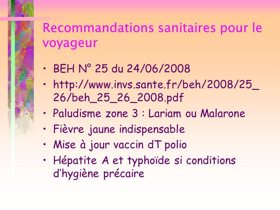 Recommandations sanitaires pour le voyageur BEH N° 25 du 24/06/2008 http://www.invs.sante.fr/beh/2008/25_ 26/beh_25_26_2008.pdf Paludisme zone 3 : Lar