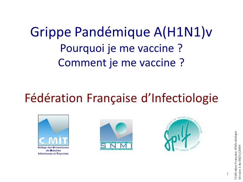 Fédération Française dInfectiologie Version 1 du 08/11/2009 Grippe Pandémique A(H1N1)v Pourquoi je me vaccine ? Comment je me vaccine ? 1 Fédération F