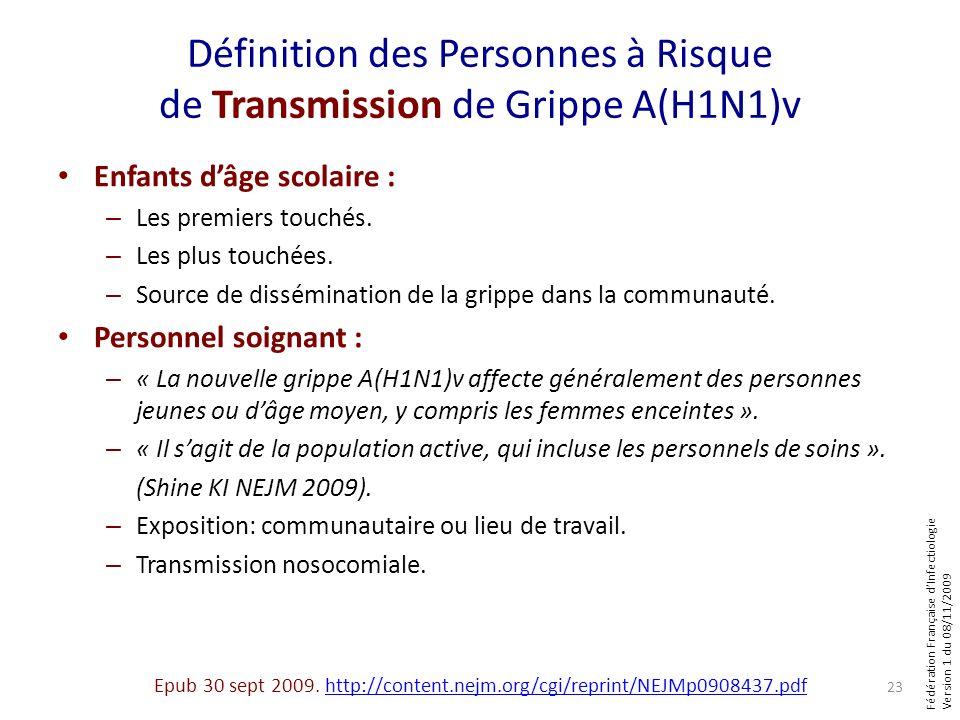 Fédération Française dInfectiologie Version 1 du 08/11/2009 Définition des Personnes à Risque de Transmission de Grippe A(H1N1)v Enfants dâge scolaire : – Les premiers touchés.