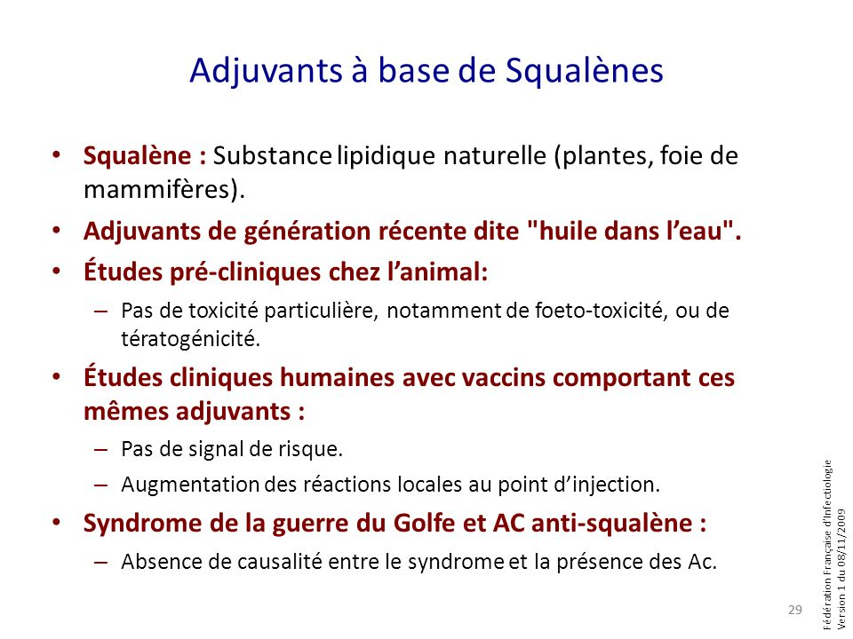 Fédération Française dInfectiologie Version 1 du 08/11/2009 Adjuvants à base de Squalènes Squalène : Substance lipidique naturelle (plantes, foie de m