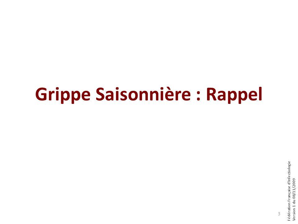 Fédération Française dInfectiologie Version 1 du 08/11/2009 Grippe Saisonnière : Rappel 3