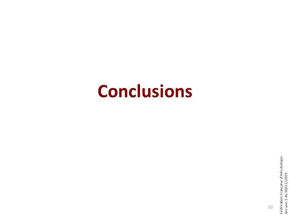 Fédération Française dInfectiologie Version 1 du 08/11/2009 Conclusions 50