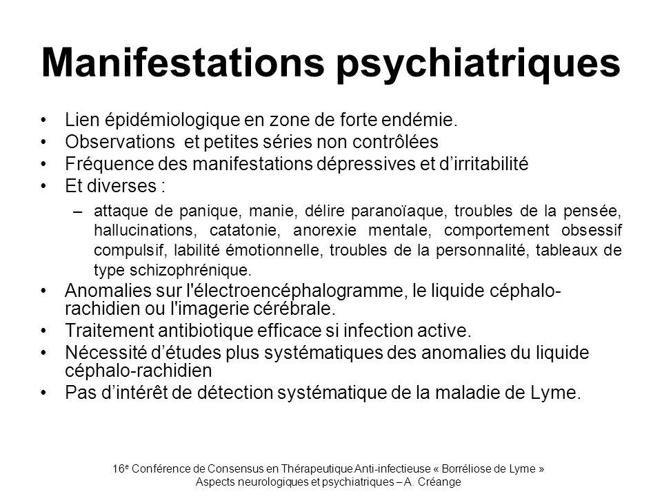 16 e Conférence de Consensus en Thérapeutique Anti-infectieuse « Borréliose de Lyme » Aspects neurologiques et psychiatriques – A. Créange Manifestati
