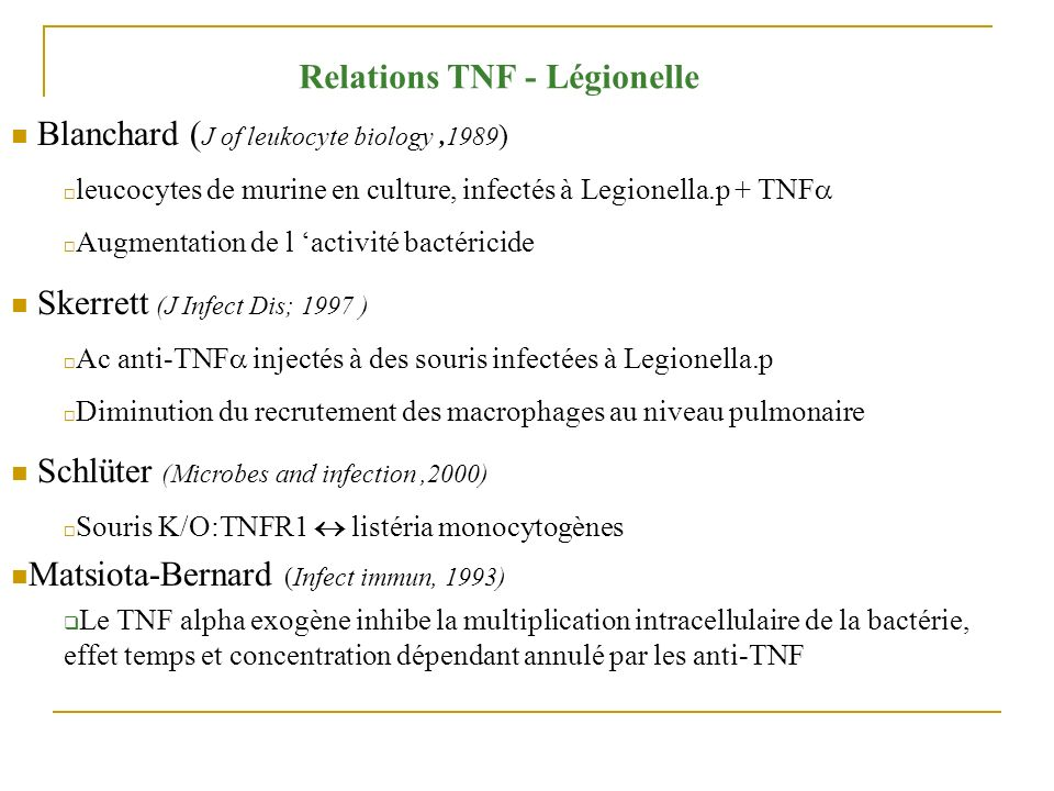 Blanchard ( J of leukocyte biology,1989 ) leucocytes de murine en culture, infectés à Legionella.p + TNF Augmentation de l activité bactéricide Skerre
