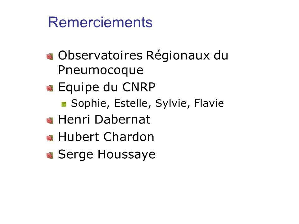Remerciements Observatoires Régionaux du Pneumocoque Equipe du CNRP Sophie, Estelle, Sylvie, Flavie Henri Dabernat Hubert Chardon Serge Houssaye