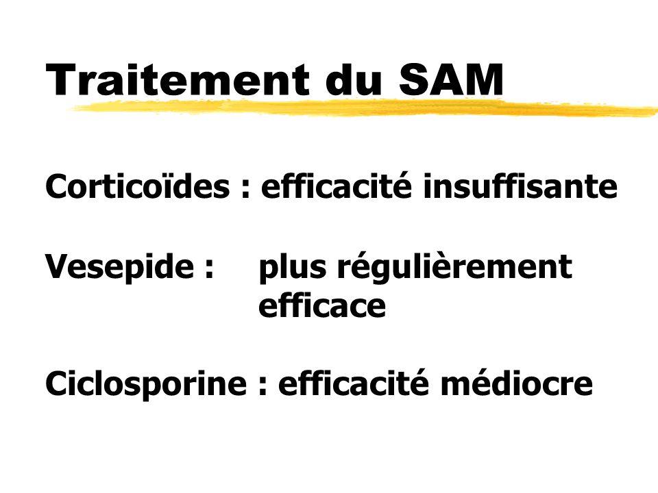 Traitement du SAM Corticoïdes : efficacité insuffisante Vesepide : plus régulièrement efficace Ciclosporine : efficacité médiocre