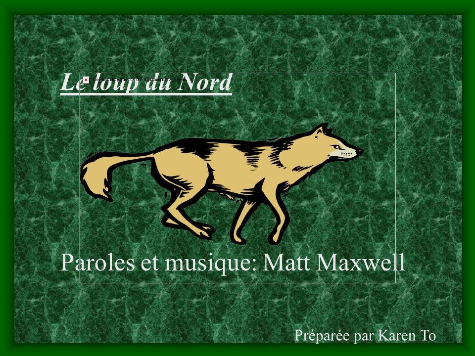 Le loup du Nord Paroles et musique: Matt Maxwell Préparée par Karen To