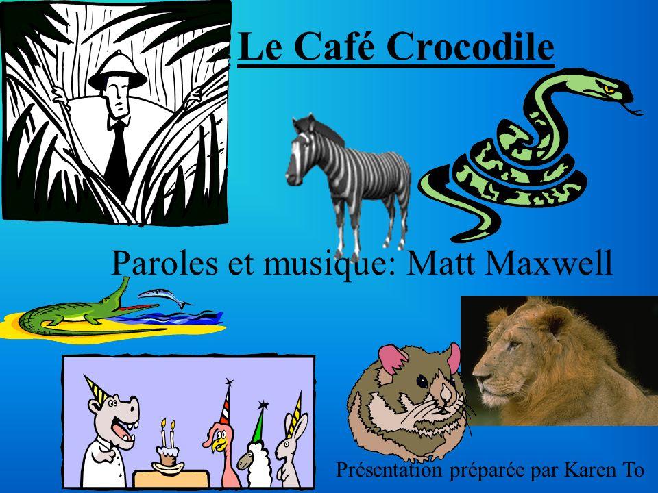 Le Café Crocodile Paroles et musique: Matt Maxwell Présentation préparée par Karen To