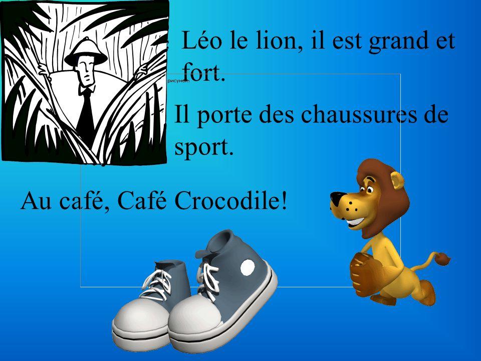 Léo le lion, il est grand et fort. Il porte des chaussures de sport. Au café, Café Crocodile!