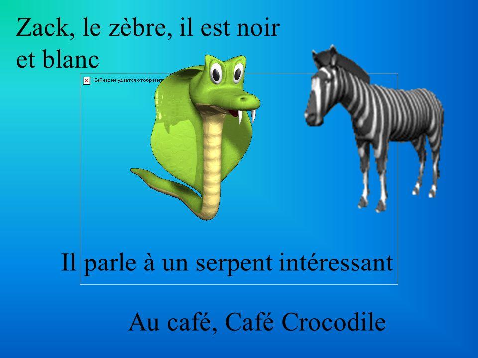Zack, le zèbre, il est noir et blanc Il parle à un serpent intéressant Au café, Café Crocodile