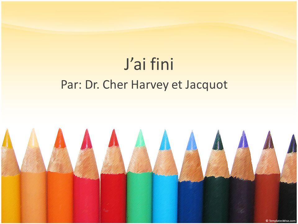 Jai fini Par: Dr. Cher Harvey et Jacquot