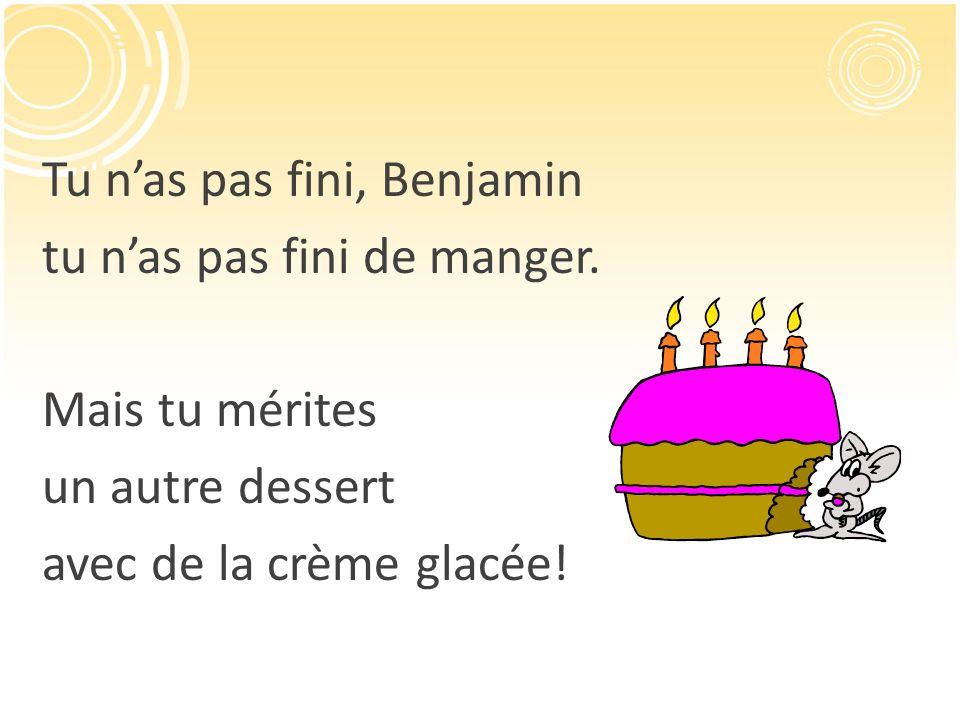 Tu nas pas fini, Benjamin tu nas pas fini de manger. Mais tu mérites un autre dessert avec de la crème glacée!