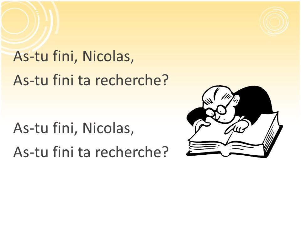 As-tu fini, Nicolas, As-tu fini ta recherche? As-tu fini, Nicolas, As-tu fini ta recherche?
