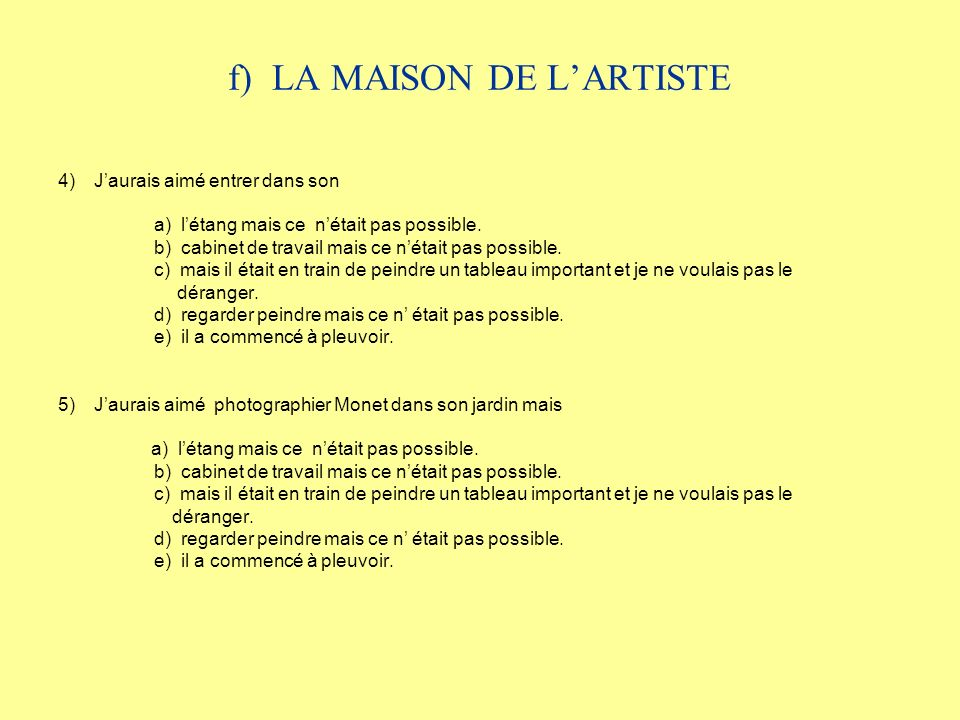 g) LA MAISON DE LARTISTE Décrivez le week-end que vous avez passé chez Monet à Giverny et dites ce que vous avez pensé de sa maison.