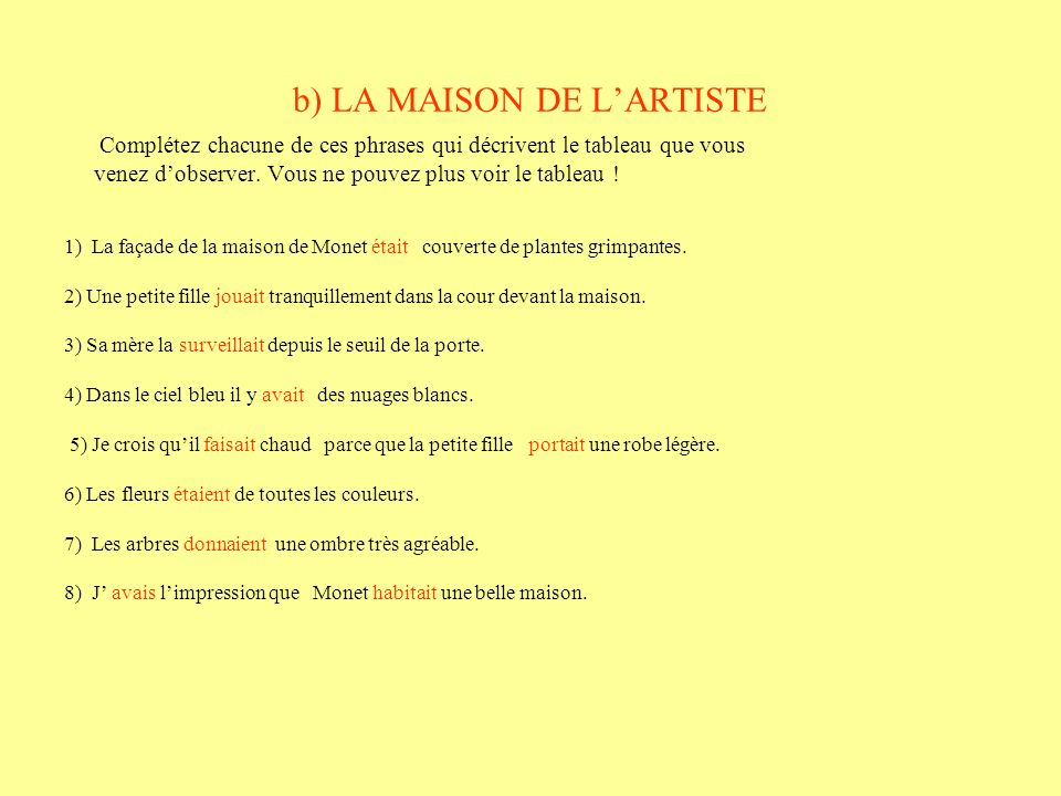 b) LA MAISON DE LARTISTE Complétez chacune de ces phrases qui décrivent le tableau que vous venez dobserver. Vous ne pouvez plus voir le tableau ! 1)