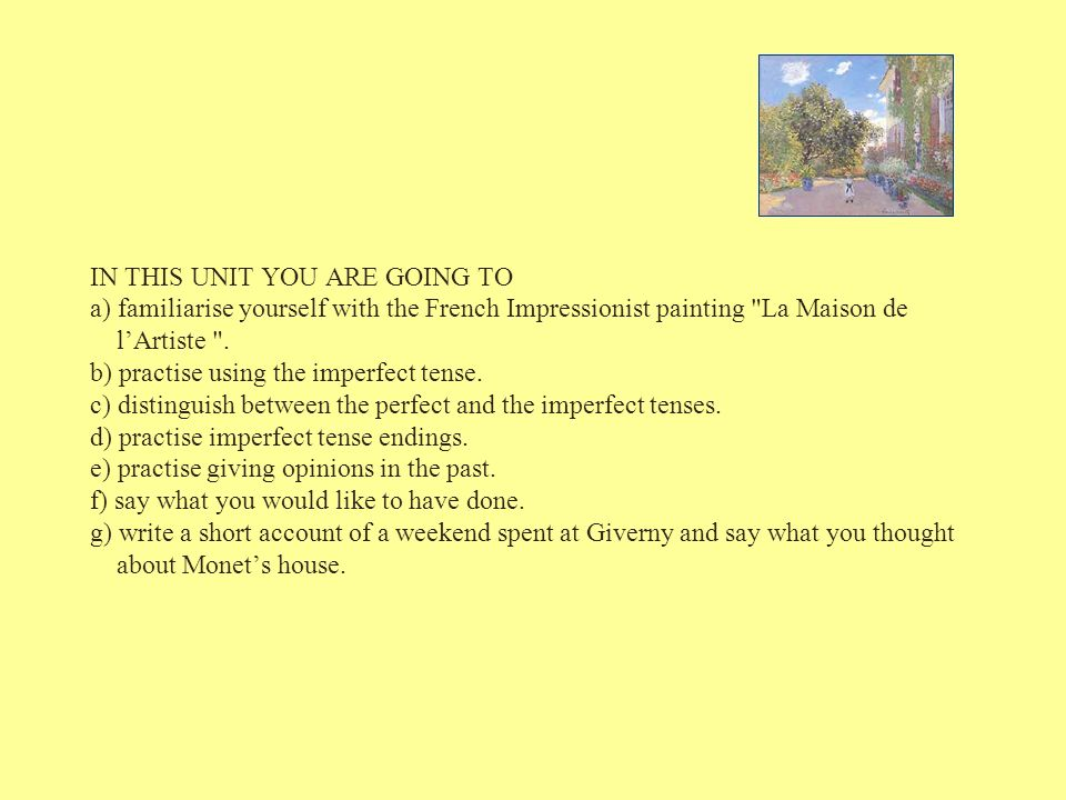 IN THIS UNIT YOU ARE GOING TO a) familiarise yourself with the French Impressionist painting