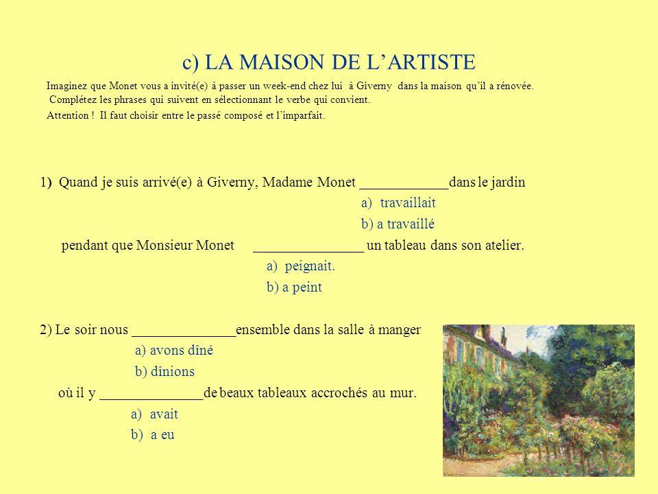 c) LA MAISON DE LARTISTE 3) Samedi matin Monet _________ visiter son jardin pendant que sa femme _________ le repas.