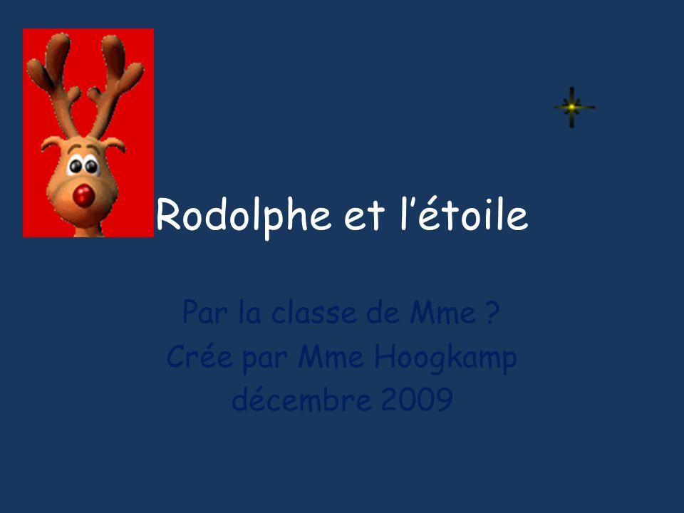 Rodolphe et létoile Par la classe de Mme ? Crée par Mme Hoogkamp décembre 2009
