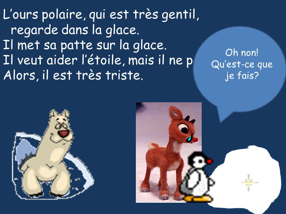 Lours polaire, qui est très gentil, regarde dans la glace. Il met sa patte sur la glace. Il veut aider létoile, mais il ne peut pas. Alors, il est trè