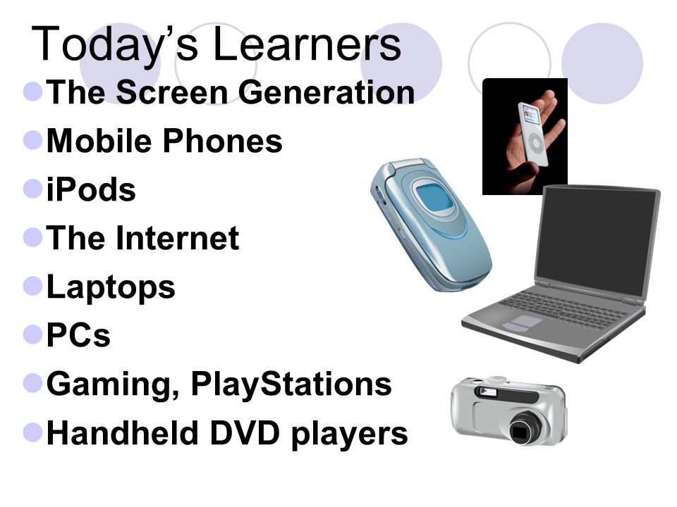 Learning through involvement Active Multi- taskers Choosing what and how to learn Physically inactive Experiencing a 24/7 world Confronted by technology Today s Learners
