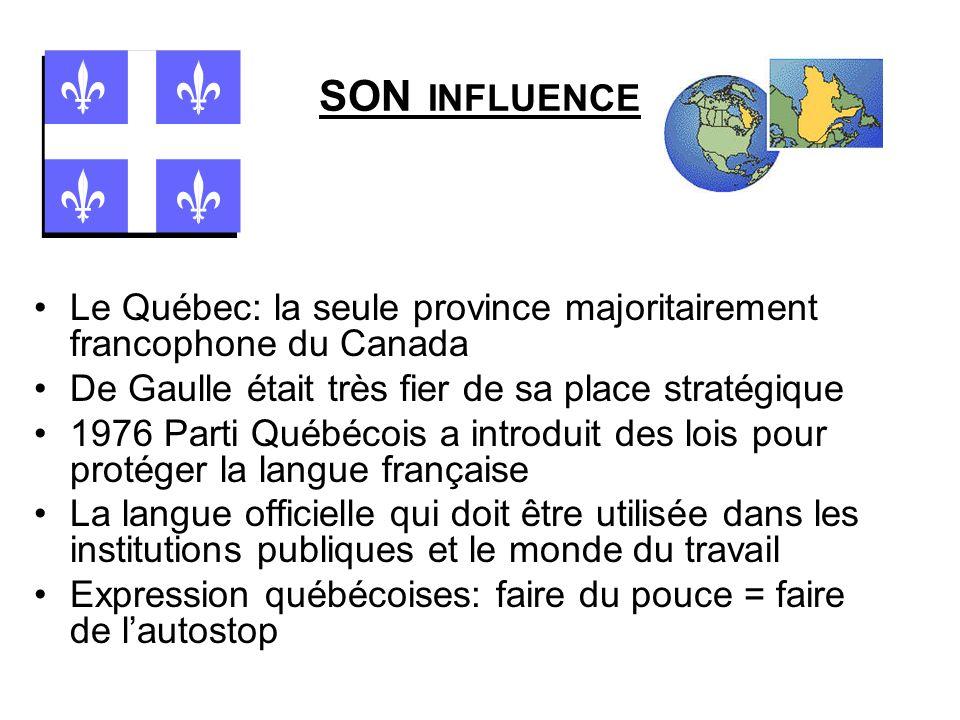 SON INFLUENCE Le Québec: la seule province majoritairement francophone du Canada De Gaulle était très fier de sa place stratégique 1976 Parti Québécoi