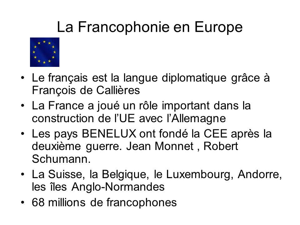 La Francophonie en Europe Le français est la langue diplomatique grâce à François de Callières La France a joué un rôle important dans la construction