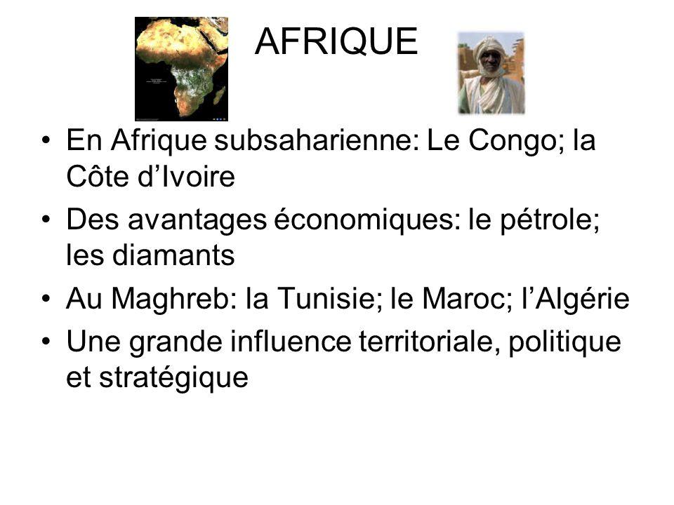 AFRIQUE En Afrique subsaharienne: Le Congo; la Côte dIvoire Des avantages économiques: le pétrole; les diamants Au Maghreb: la Tunisie; le Maroc; lAlg
