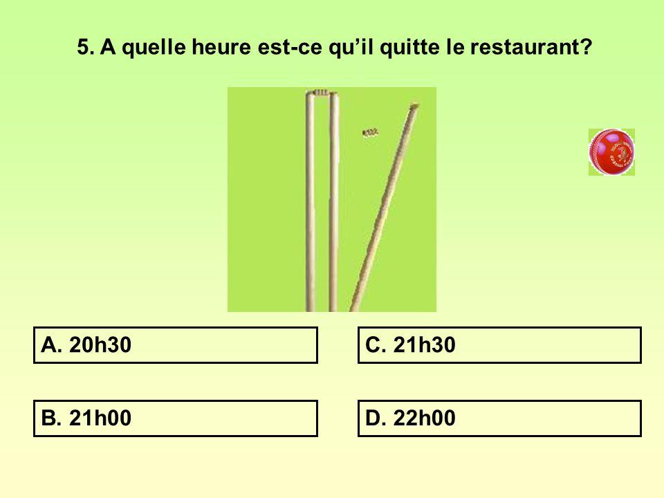 4. A quelle heure le restaurant ouvre-t-il? B. 12h00 A. 11h00C 13h00 D. 14h00