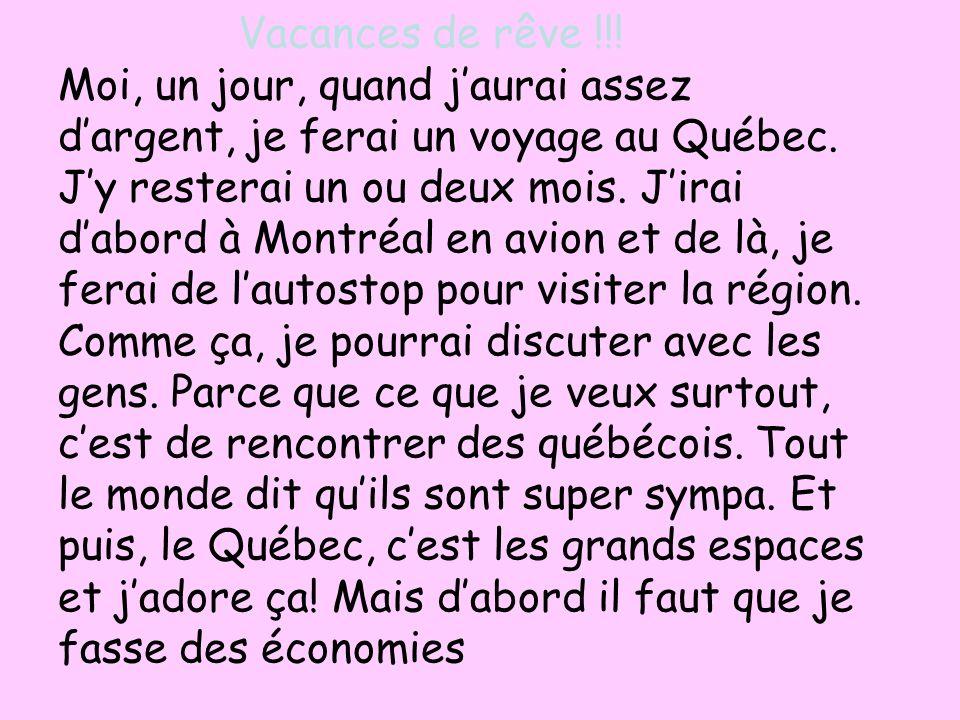 Vacances de rêve !!. Moi, un jour, quand jaurai assez dargent, je ferai un voyage au Québec.