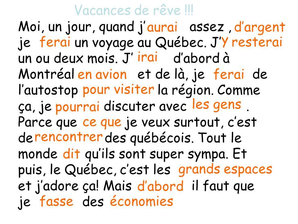 Vacances de rêve !!. Moi, un jour, quand j assez, je un voyage au Québec.