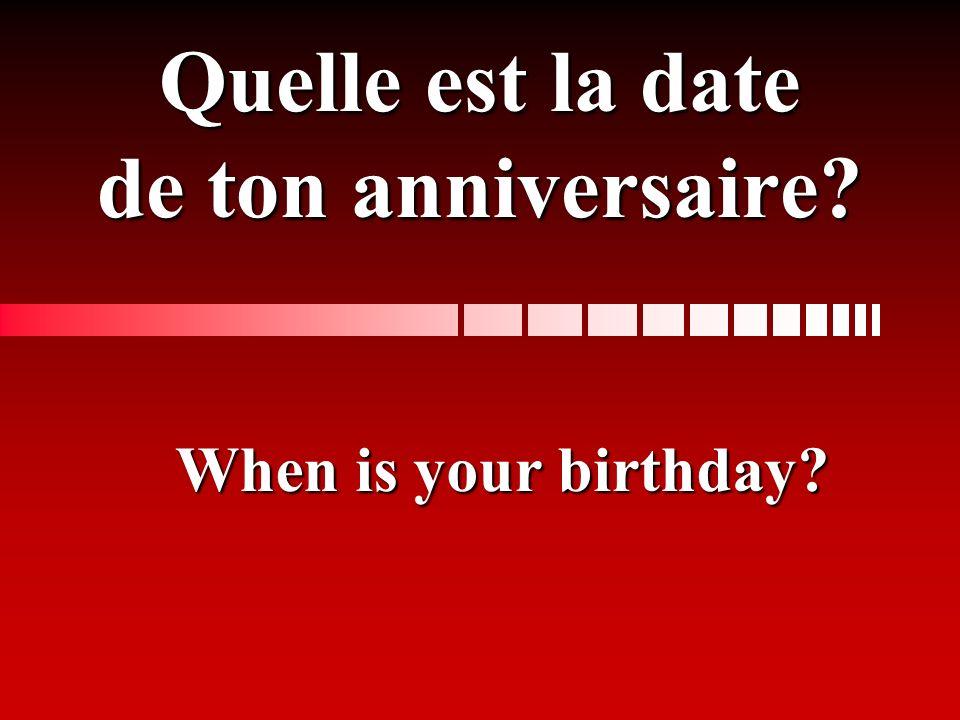 Quelle est la date de ton anniversaire? When is your birthday?