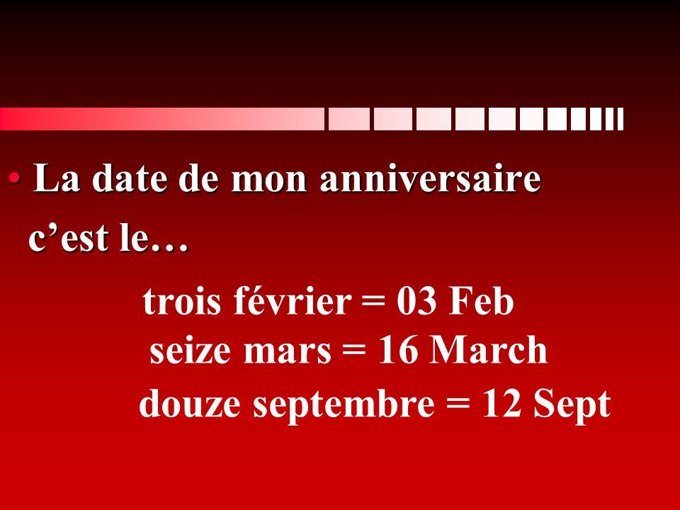 La date de mon anniversaireLa date de mon anniversaire cest le… cest le… trois février = 03 Feb seize mars = 16 March douze septembre = 12 Sept