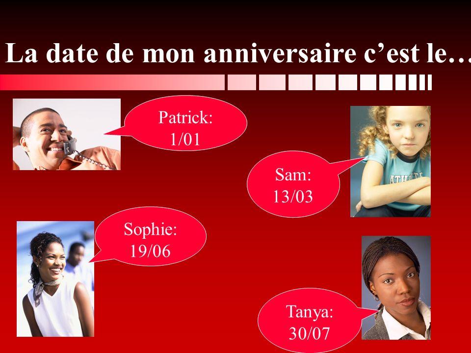 Patrick: 1/01 Sophie: 19/06 Tanya: 30/07 Sam: 13/03 La date de mon anniversaire cest le…