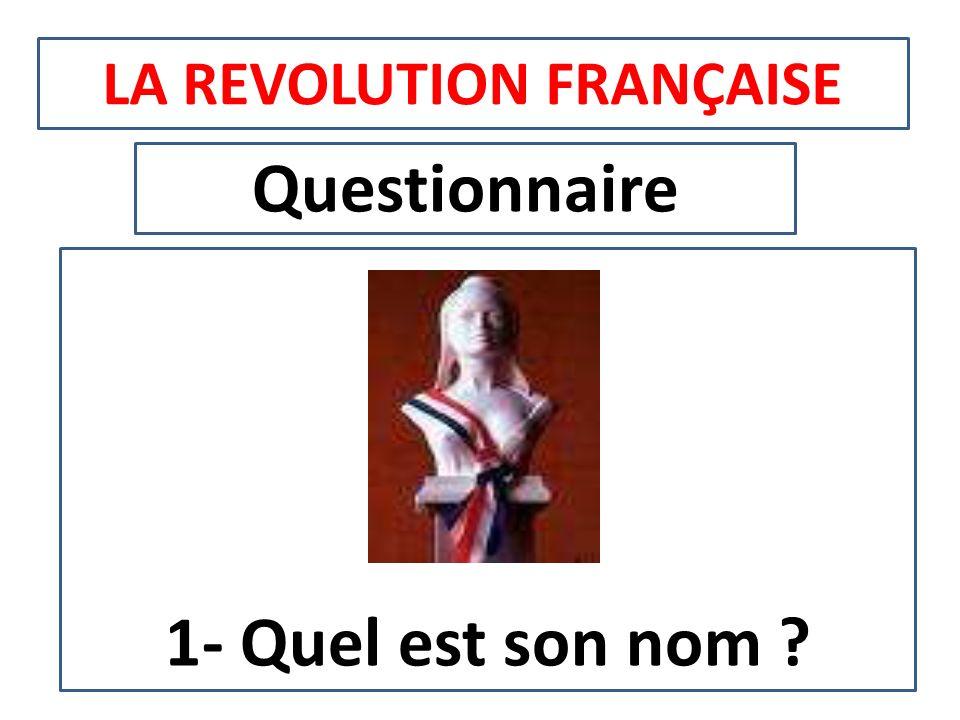 LA REVOLUTION FRANÇAISE Questionnaire 1- Quel est son nom ?