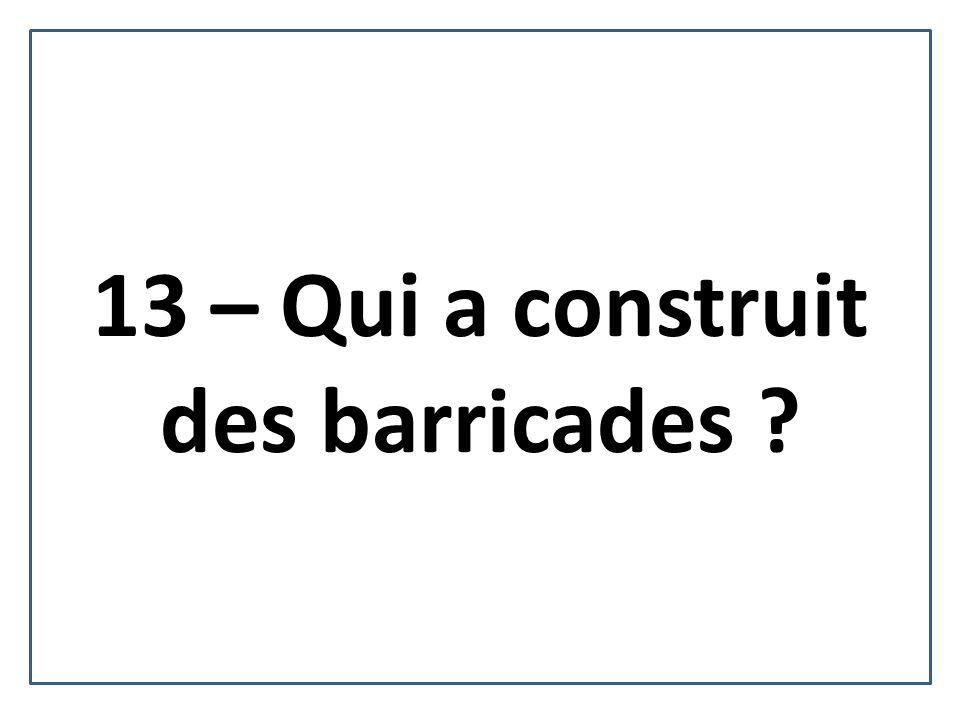 13 – Qui a construit des barricades ?