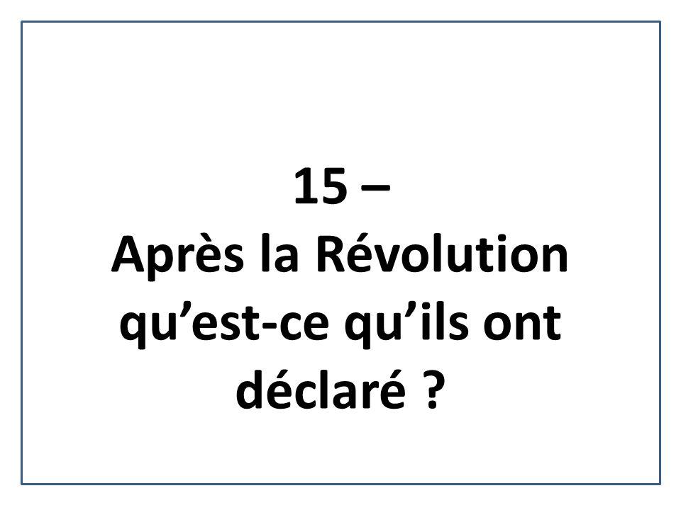 15 – Après la Révolution quest-ce quils ont déclaré ?