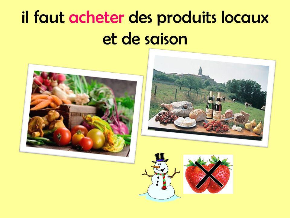 il faut acheter des produits locaux et de saison