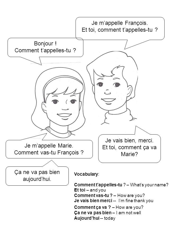 Complete the sentences with the words at the bottom of the page: Marie est _______________________ François est _____________________ La fille sappelle __________________ Le garçon sappelle _______________ François une fille un garçon Marie Et toi, comment tappelles-tu .