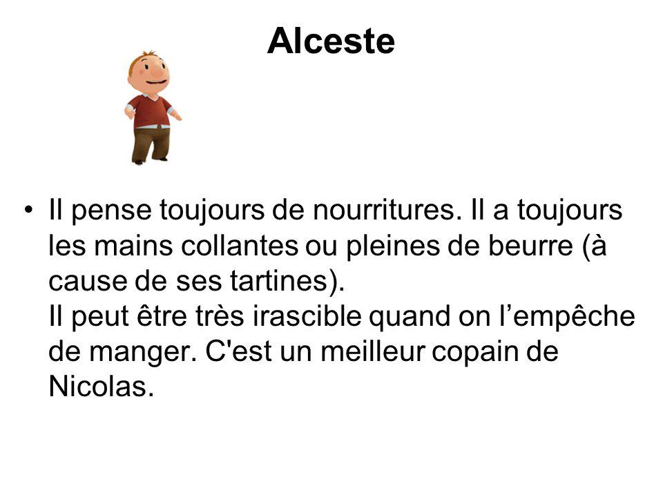 Alceste Il pense toujours de nourritures. Il a toujours les mains collantes ou pleines de beurre (à cause de ses tartines). Il peut être très irascibl