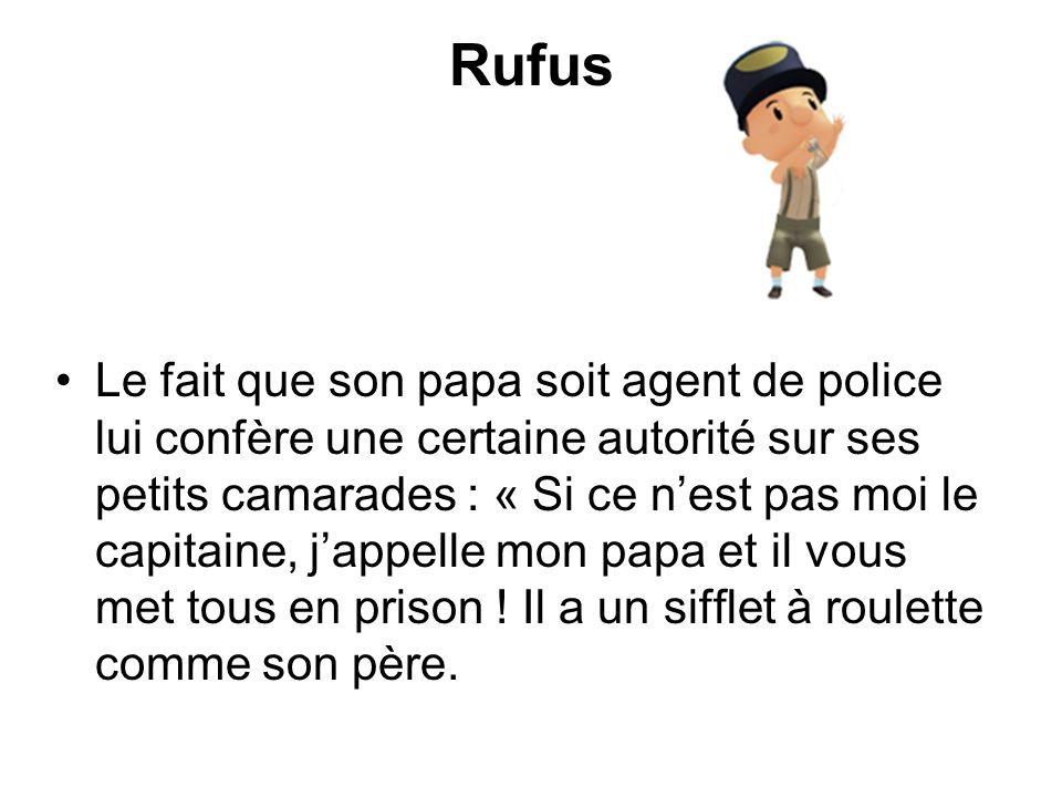 Rufus Le fait que son papa soit agent de police lui confère une certaine autorité sur ses petits camarades : « Si ce nest pas moi le capitaine, jappel