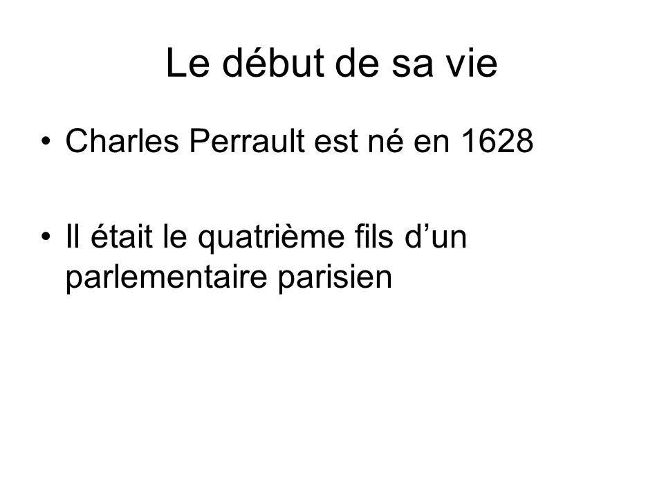 Le début de sa vie Charles Perrault est né en 1628 Il était le quatrième fils dun parlementaire parisien