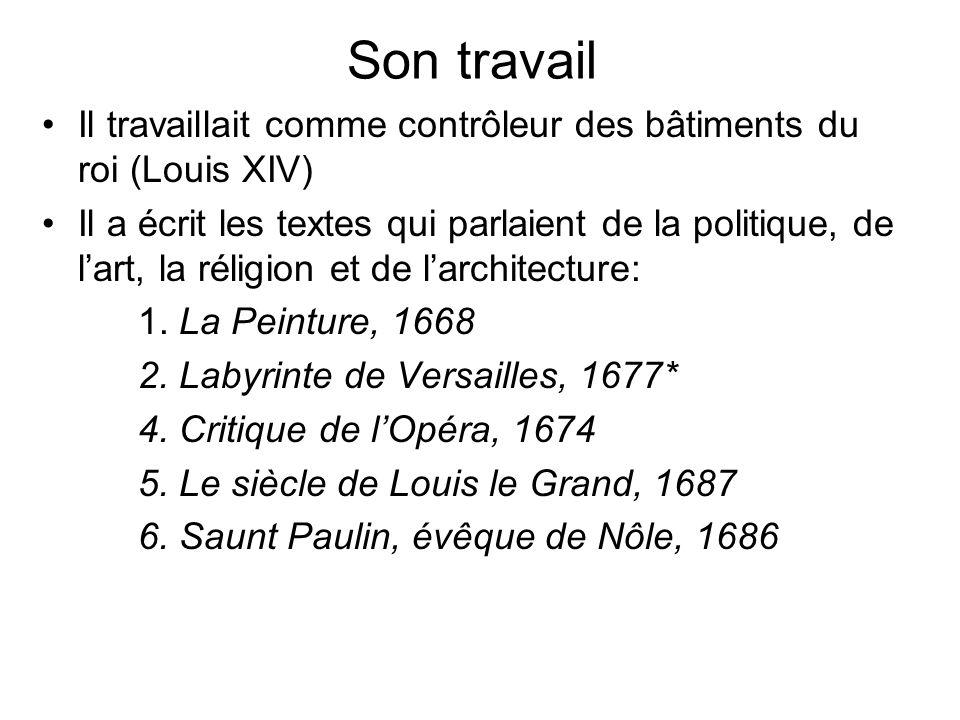 Son travail Il travaillait comme contrôleur des bâtiments du roi (Louis XIV) Il a écrit les textes qui parlaient de la politique, de lart, la réligion