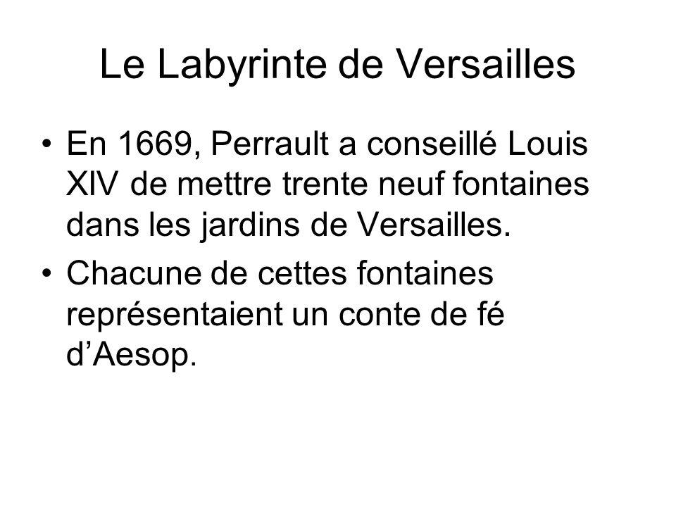 Le Labyrinte de Versailles En 1669, Perrault a conseillé Louis XIV de mettre trente neuf fontaines dans les jardins de Versailles. Chacune de cettes f