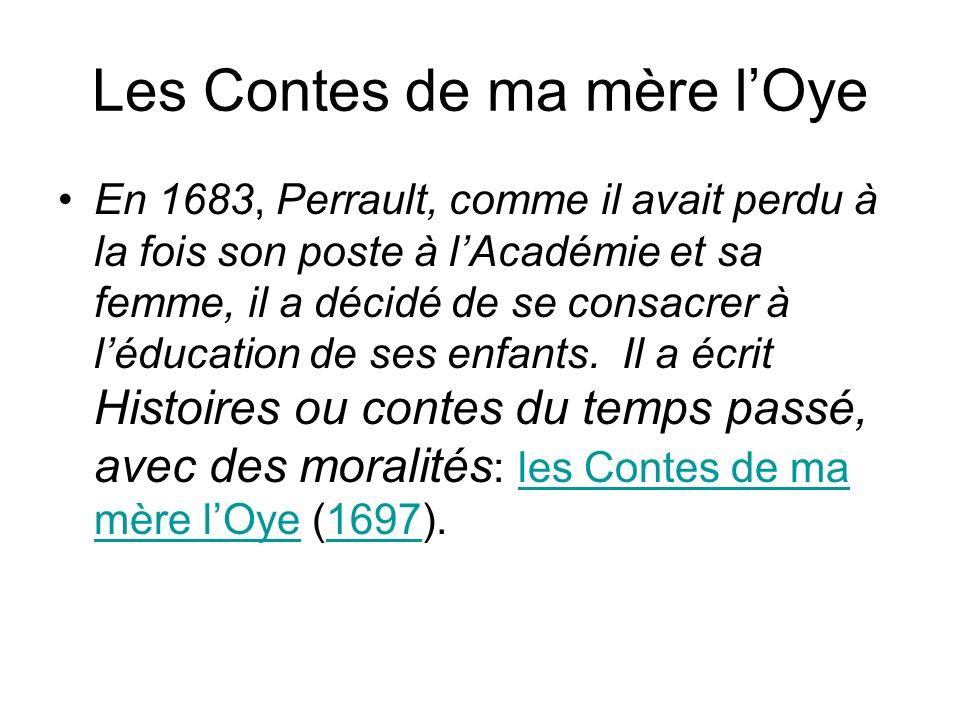 Les Contes de ma mère lOye En 1683, Perrault, comme il avait perdu à la fois son poste à lAcadémie et sa femme, il a décidé de se consacrer à léducati