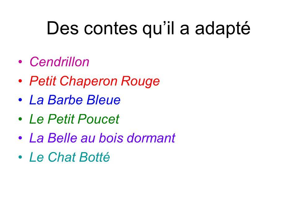 Des contes quil a adapté Cendrillon Petit Chaperon Rouge La Barbe Bleue Le Petit Poucet La Belle au bois dormant Le Chat Botté