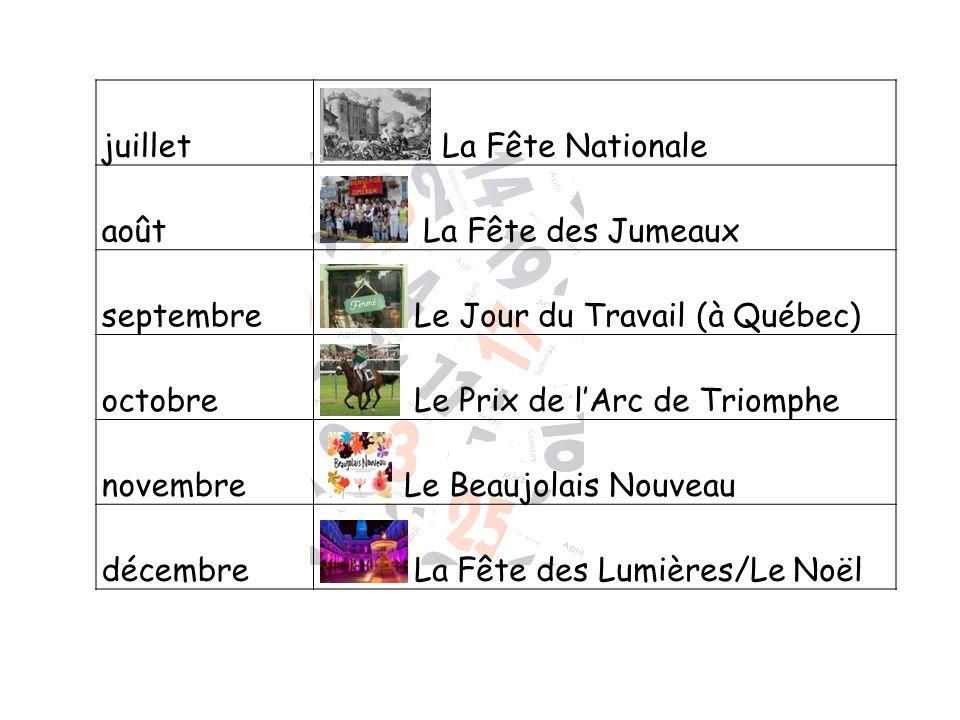 juillet La Fête Nationale août La Fête des Jumeaux septembre Le Jour du Travail (à Québec) octobre Le Prix de lArc de Triomphe novembre Le Beaujolais