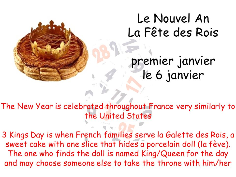 Le Nouvel An La Fête des Rois premier janvier le 6 janvier The New Year is celebrated throughout France very similarly to the United States 3 Kings Da