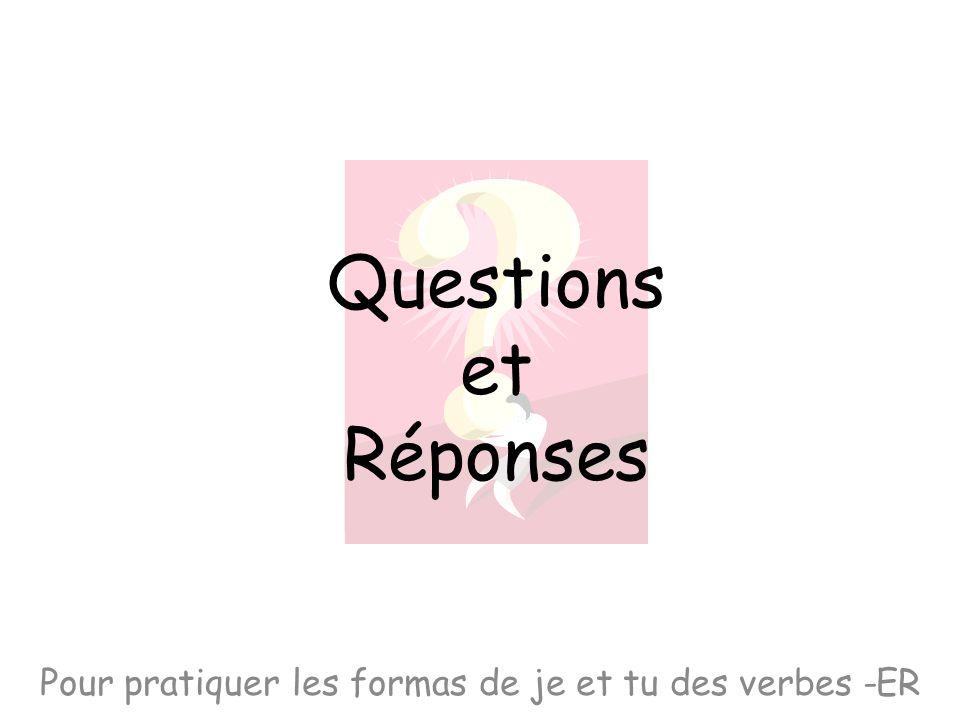 Questions et Réponses Pour pratiquer les formas de je et tu des verbes -ER