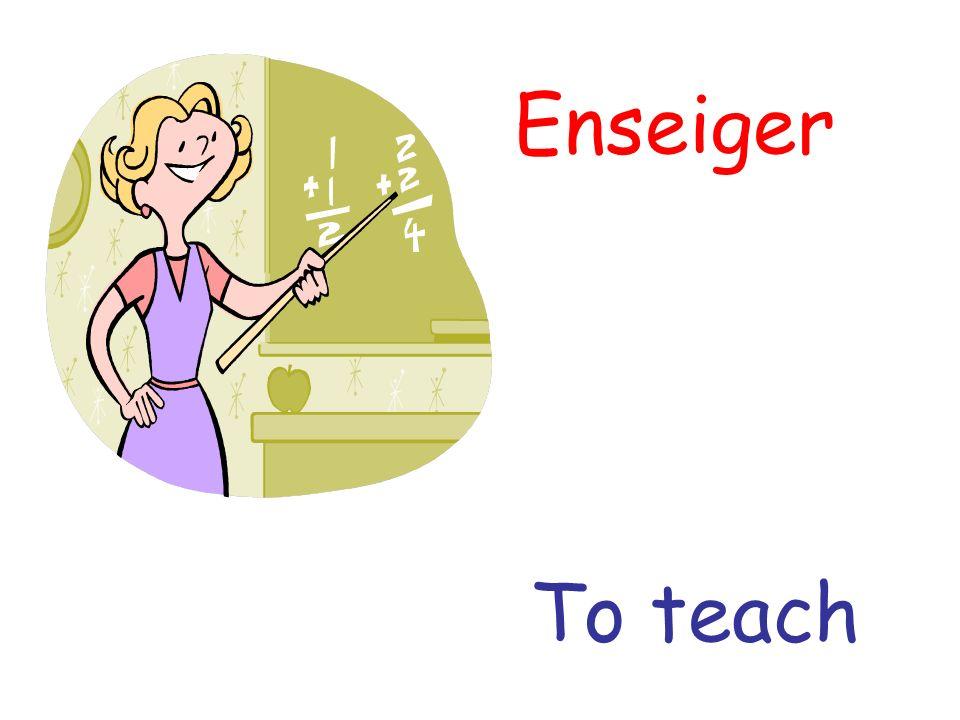 Enseiger To teach