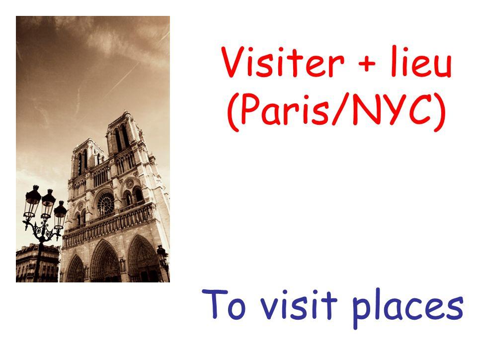 Visiter + lieu (Paris/NYC) To visit places